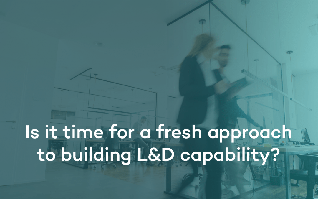 In a nutshell : Is it a time for fresh approach to building L&D capability?