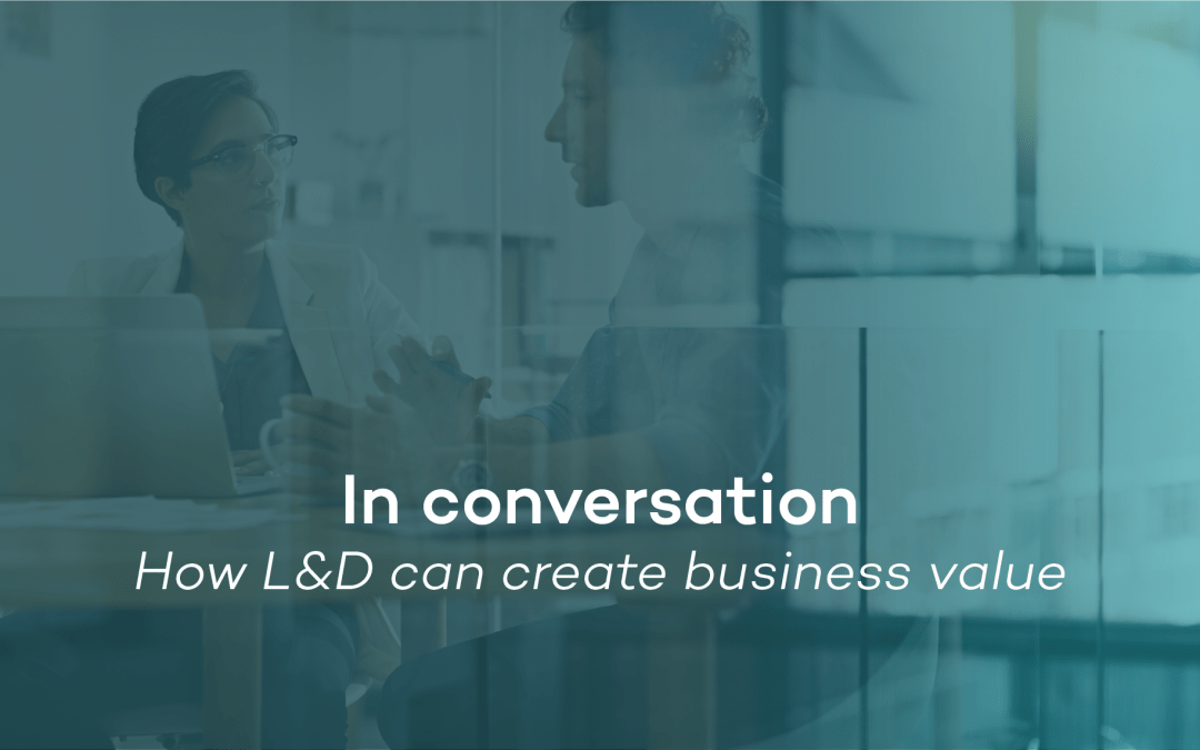 In conversation – How L&D can create business value