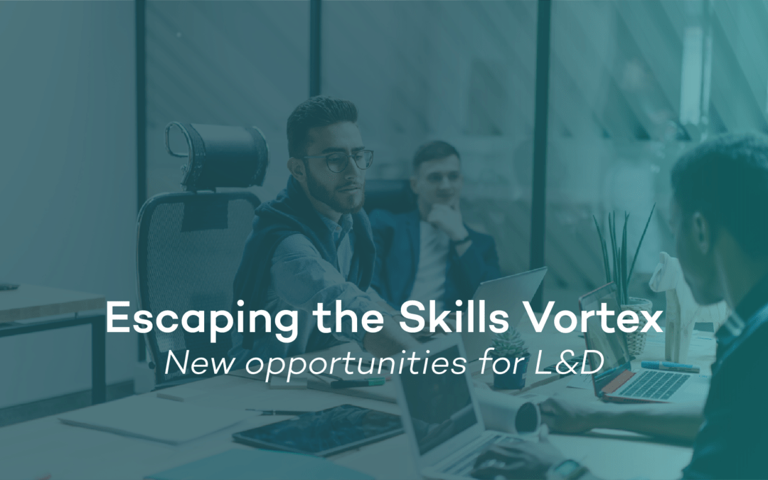 Escaping the Skills Vortex – New opportunities for L&D